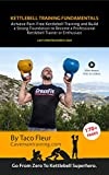 Kettlebell Training Fundamentals: Achieve Pain-Free Kettlebell Training and Lay a Strong Solid Foundation to Build Upon